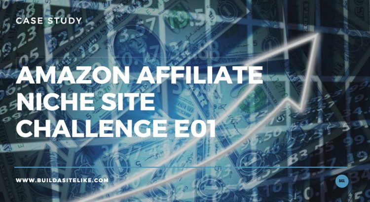 amazon-affiliate-niche-site-challenge-e01