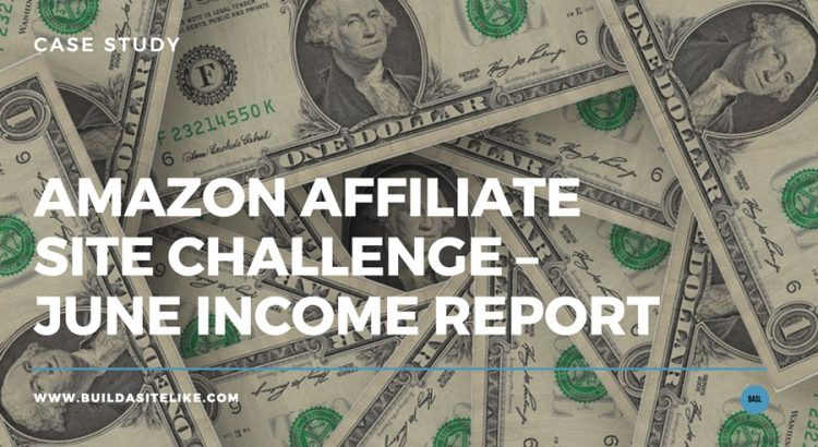 amazon-affiliate-niche-site-challenge-june-income-report