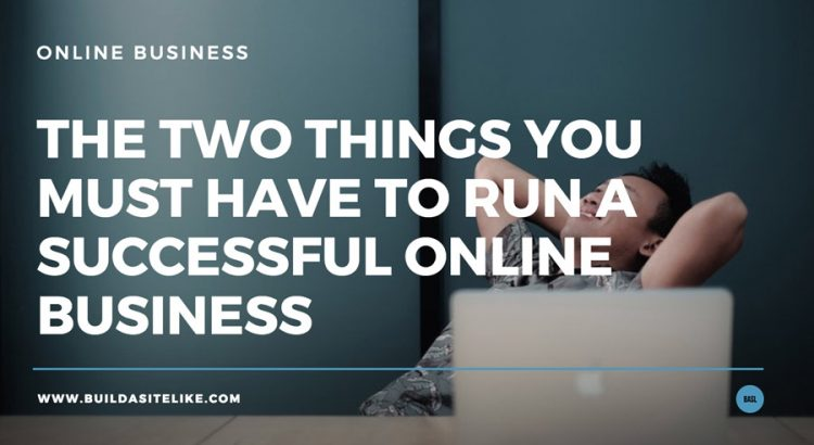 running-a-successful-online-business---two-things-you-need